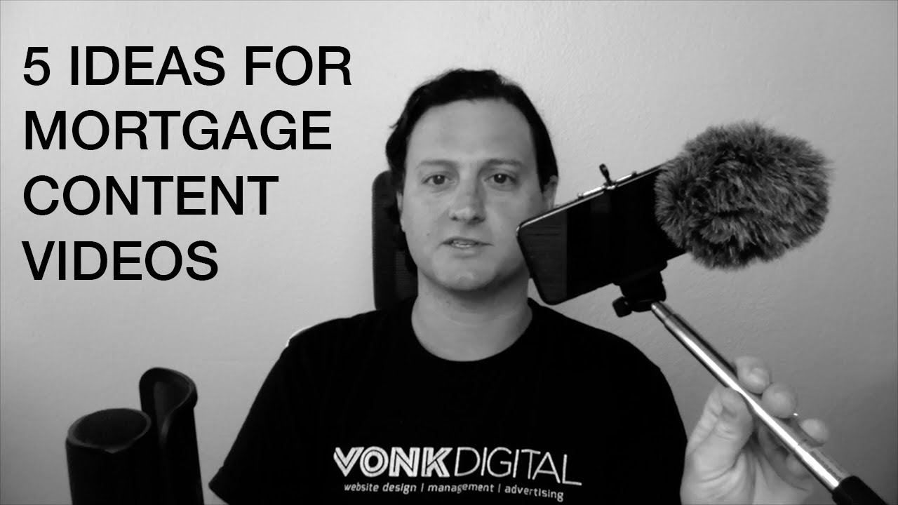 5 Ideas For Mortgage Content Videos